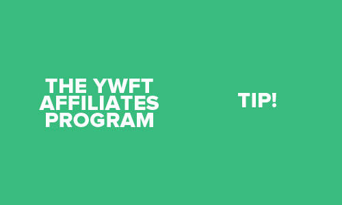 The YWFT Affiliates Program - Tip!