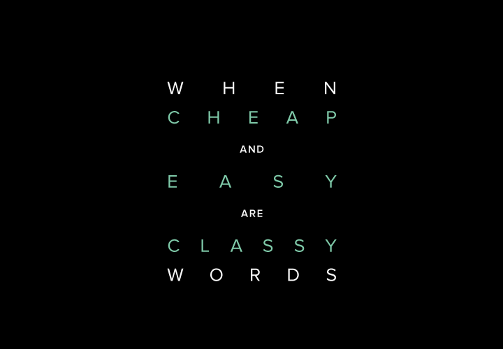 When Cheap and Easy are Classy Words