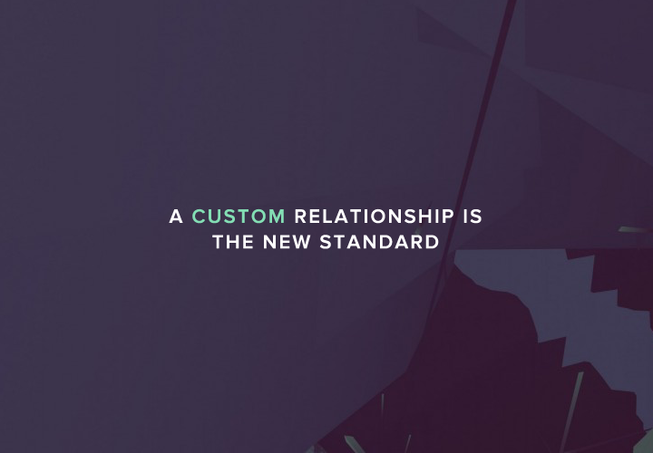 A Custom Relationship Is The New Standard