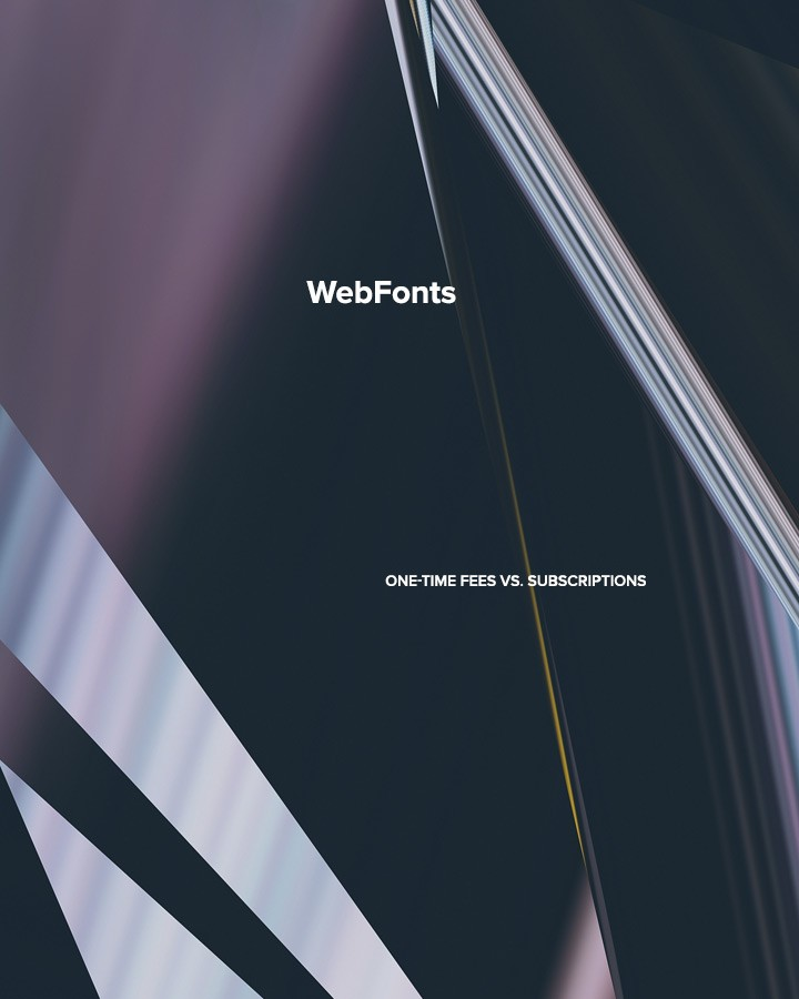 WebFonts: One-time Fees vs. Subscriptions
